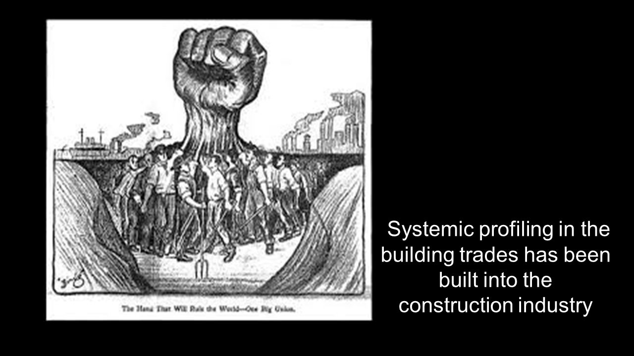 Systemic profiling in the building trades has been built into the construction industry