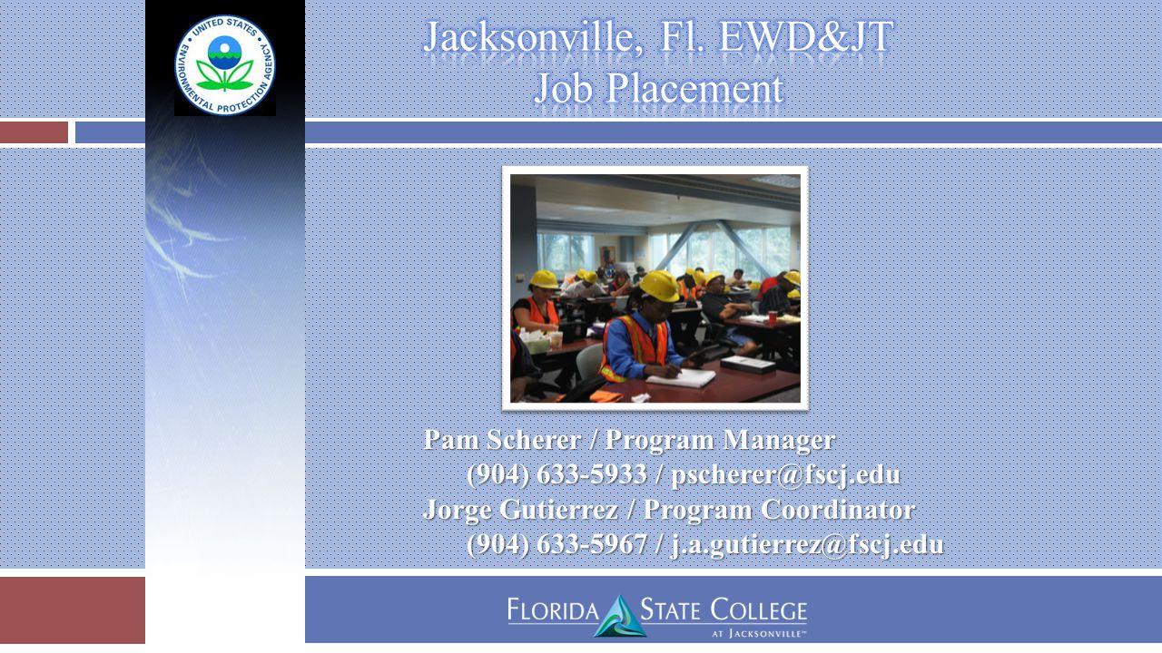Pam Scherer / Program Manager (904) 633-5933 / pscherer@fscj.edu Jorge Gutierrez / Program Coordinator (904) 633-5967 / j.a.gutierrez@fscj.edu