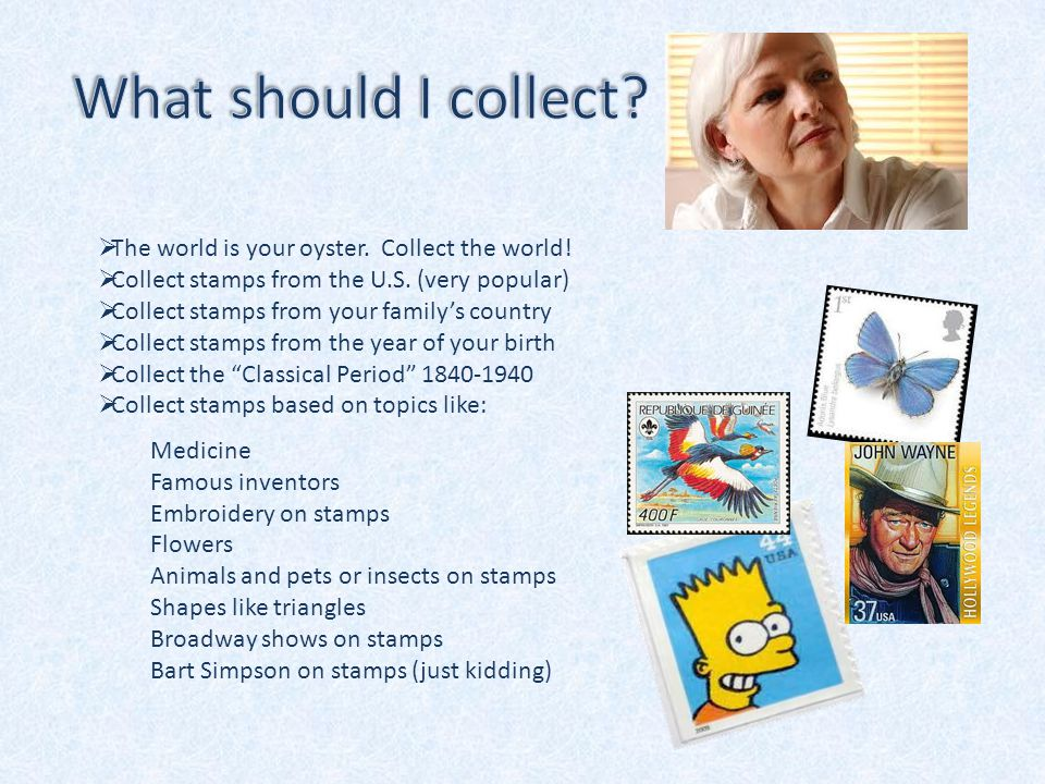  The world is your oyster. Collect the world.  Collect stamps from the U.S.