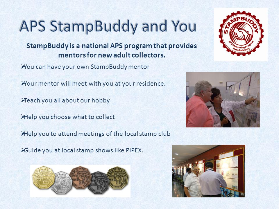  You can have your own StampBuddy mentor  Your mentor will meet with you at your residence.