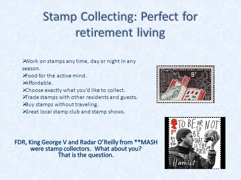  Work on stamps any time, day or night in any season.  Food for the active mind.  Affordable.  Choose exactly what you'd like to collect.  Trade