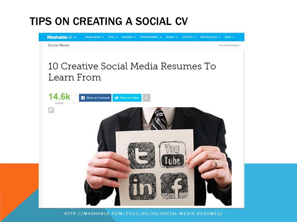 TIPS ON CREATING A SOCIAL CV HTTP://MASHABLE.COM/2011/05/20/SOCIAL-MEDIA-RESUMES/