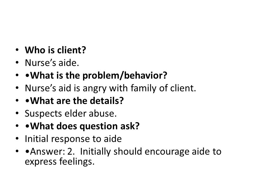 Who is client. Nurse's aide. What is the problem/behavior.