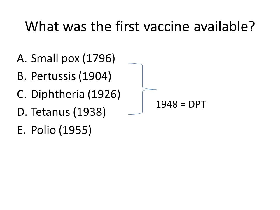 What was the first vaccine available.