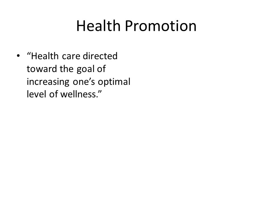 Health Promotion Health care directed toward the goal of increasing one's optimal level of wellness.