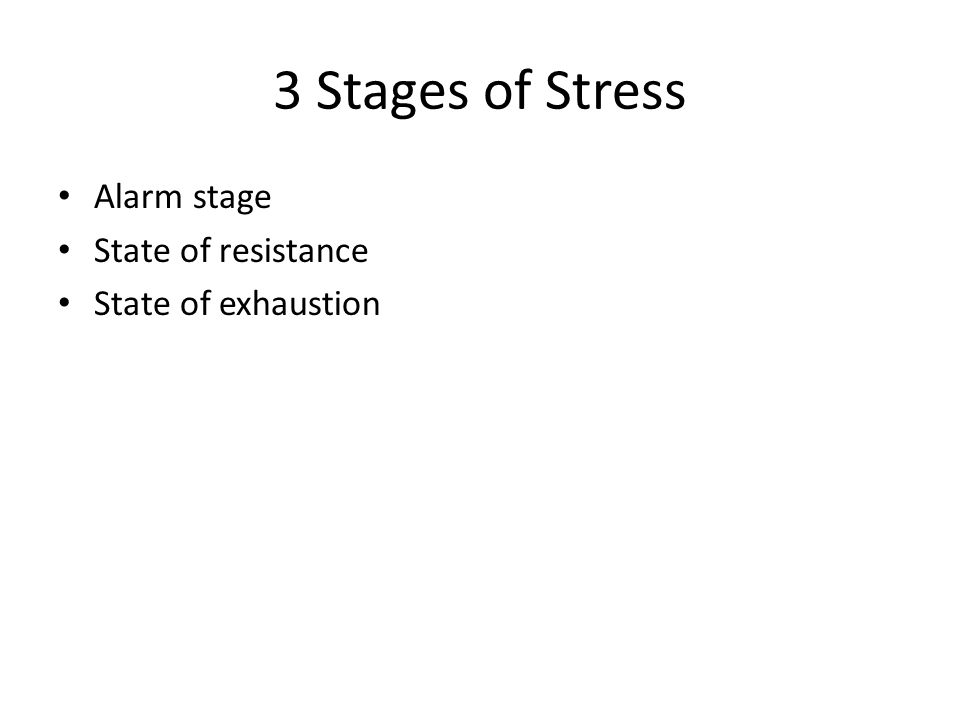 3 Stages of Stress Alarm stage State of resistance State of exhaustion