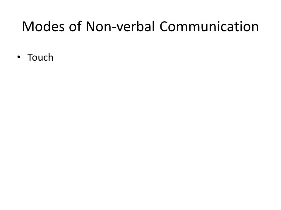 Modes of Non-verbal Communication Touch