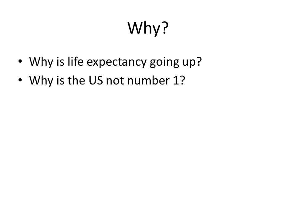 Why Why is life expectancy going up Why is the US not number 1