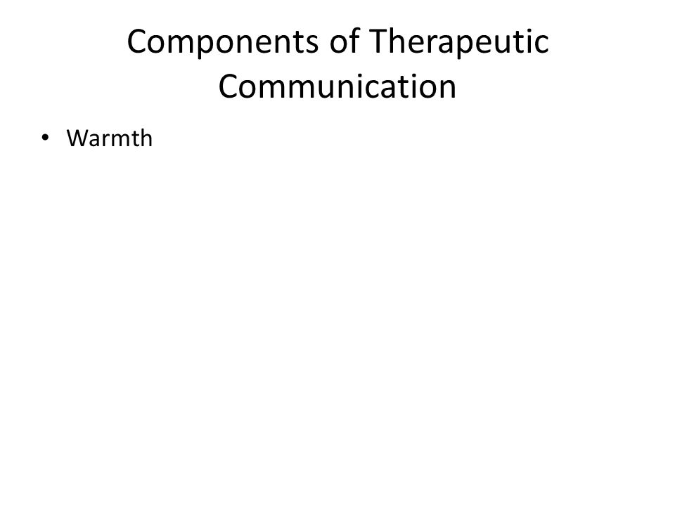 Components of Therapeutic Communication Warmth