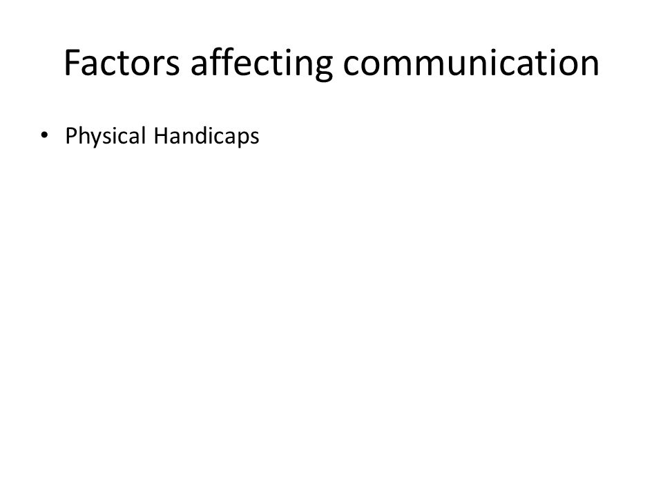 Factors affecting communication Physical Handicaps