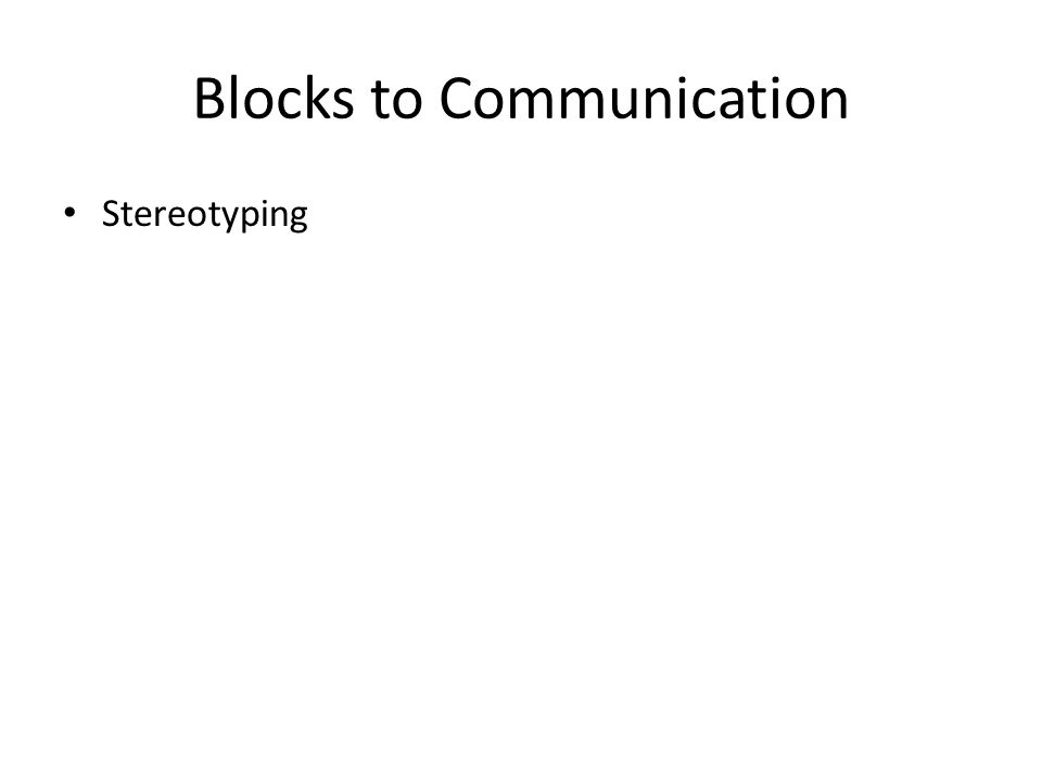 Blocks to Communication Stereotyping