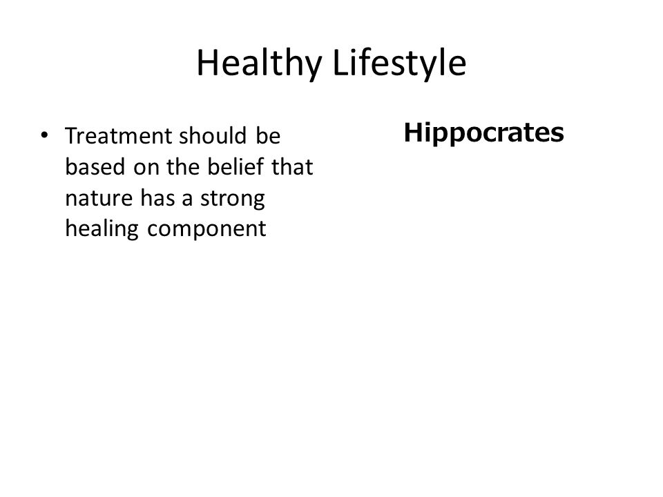 Healthy Lifestyle Treatment should be based on the belief that nature has a strong healing component Hippocrates