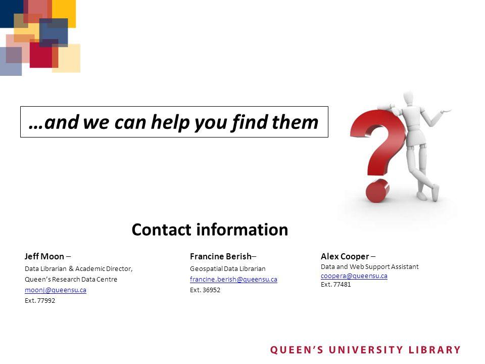 Contact information Jeff Moon – Data Librarian & Academic Director, Queen's Research Data Centre moonj@queensu.ca Ext.