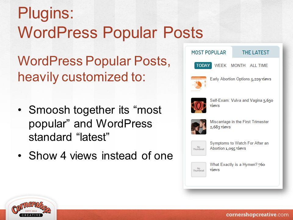 Plugins: WordPress Popular Posts WordPress Popular Posts, heavily customized to: Smoosh together its most popular and WordPress standard latest Show 4 views instead of one