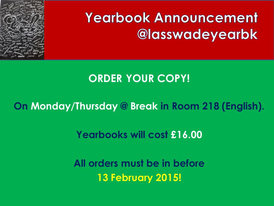 ORDER YOUR COPY.On Monday/Thursday @ Break in Room 218 (English).