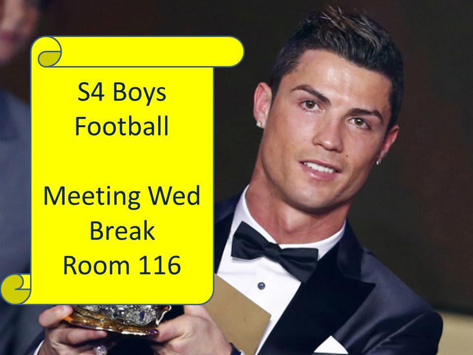 S4 Boys Football Meeting Wed Break Room 116