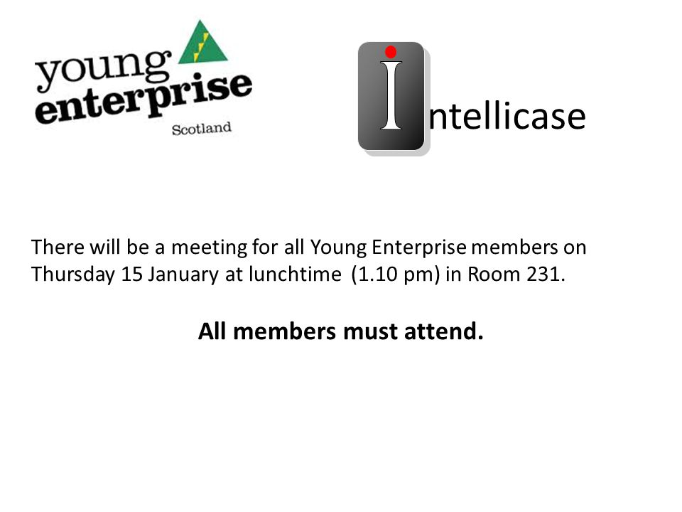 ntellicase There will be a meeting for all Young Enterprise members on Thursday 15 January at lunchtime (1.10 pm) in Room 231.