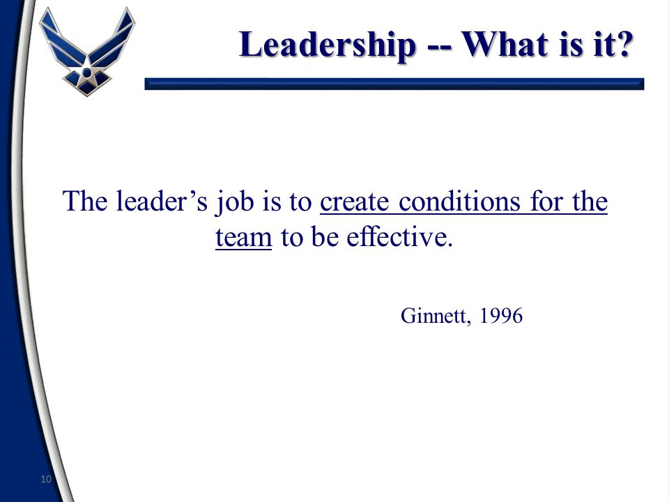 Leadership -- What is it. The leader's job is to create conditions for the team to be effective.