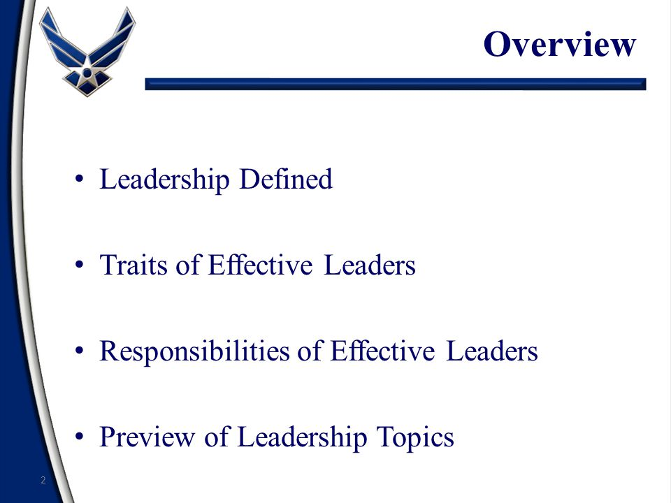 Overview Leadership Defined Traits of Effective Leaders Responsibilities of Effective Leaders Preview of Leadership Topics 2