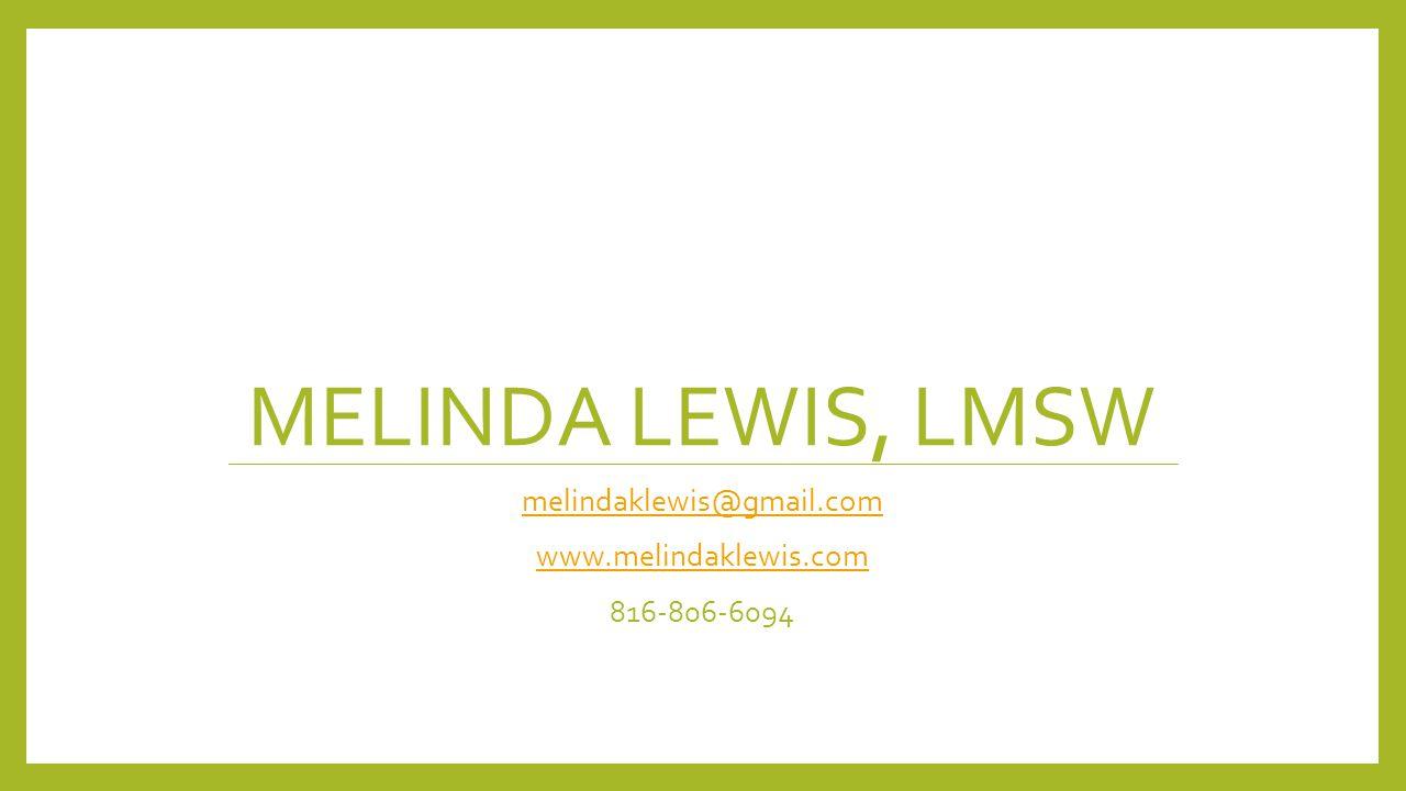 MELINDA LEWIS, LMSW melindaklewis@gmail.com www.melindaklewis.com 816-806-6094