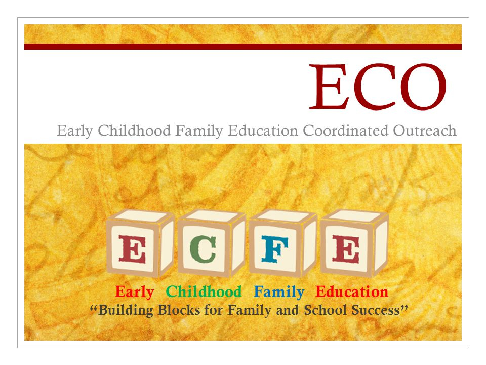 ECO Early Childhood Family Education Coordinated Outreach Early Childhood Family Education Building Blocks for Family and School Success