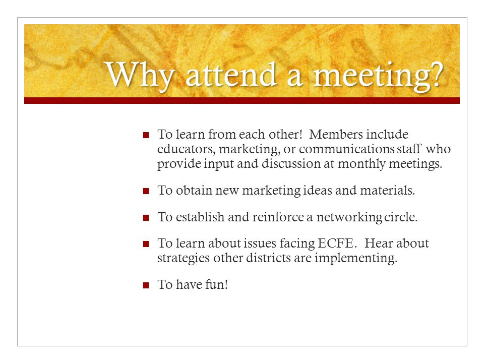 Why attend a meeting.To learn from each other.