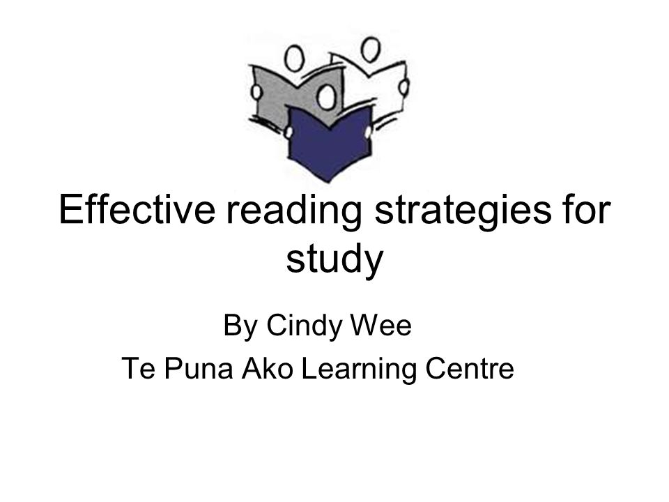 Effective reading strategies for study By Cindy Wee Te Puna Ako Learning Centre