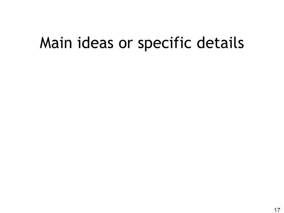 Main ideas or specific details 17