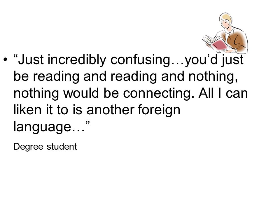 """""""Just incredibly confusing…you'd just be reading and reading and nothing, nothing would be connecting. All I can liken it to is another foreign langua"""