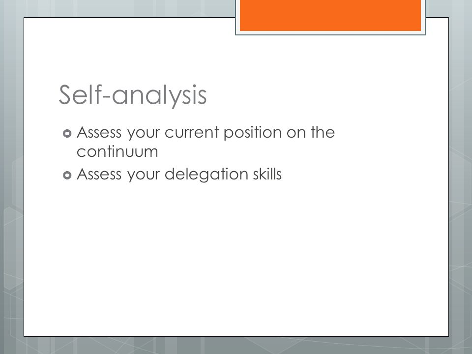 Self-analysis  Assess your current position on the continuum  Assess your delegation skills