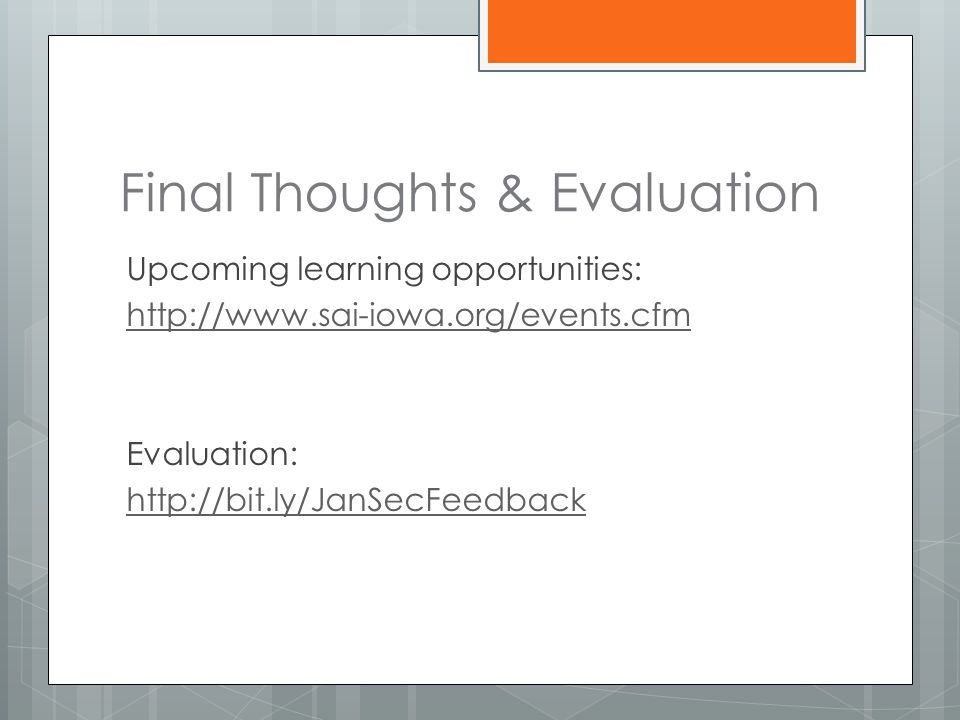 Final Thoughts & Evaluation Upcoming learning opportunities: http://www.sai-iowa.org/events.cfm Evaluation: http://bit.ly/JanSecFeedback