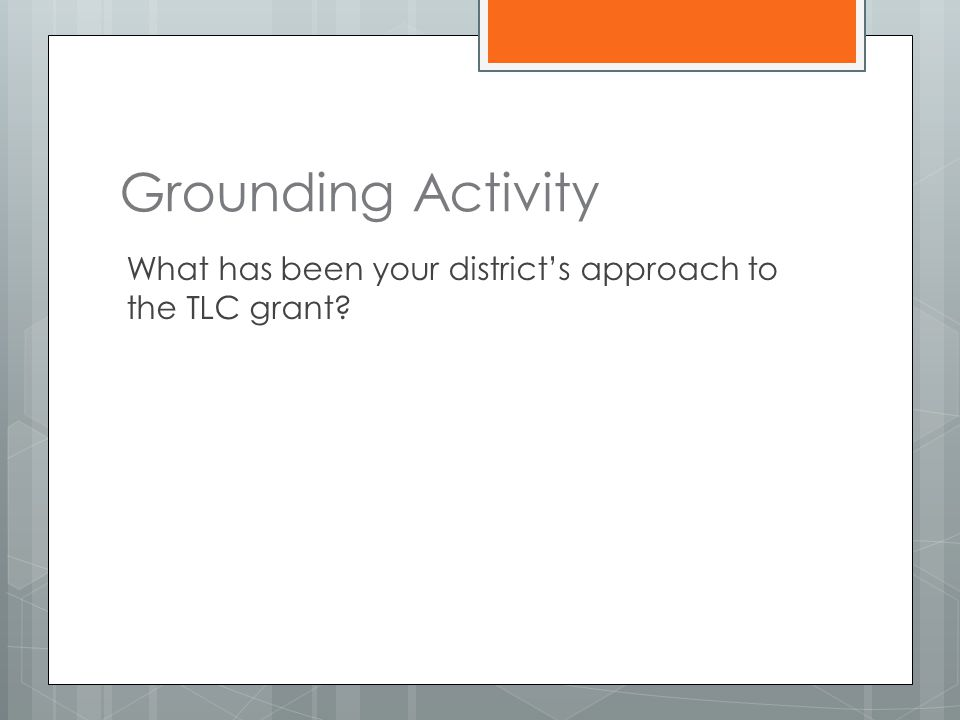 Grounding Activity What has been your district's approach to the TLC grant