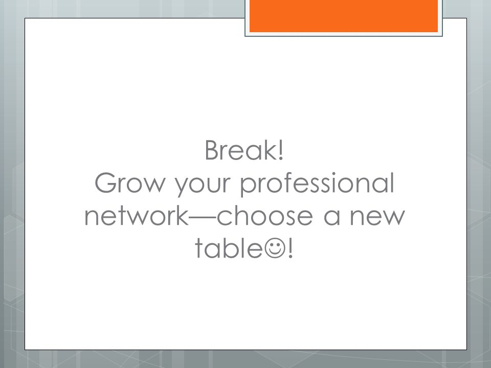 Break! Grow your professional network—choose a new table !