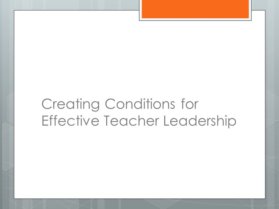 Creating Conditions for Effective Teacher Leadership
