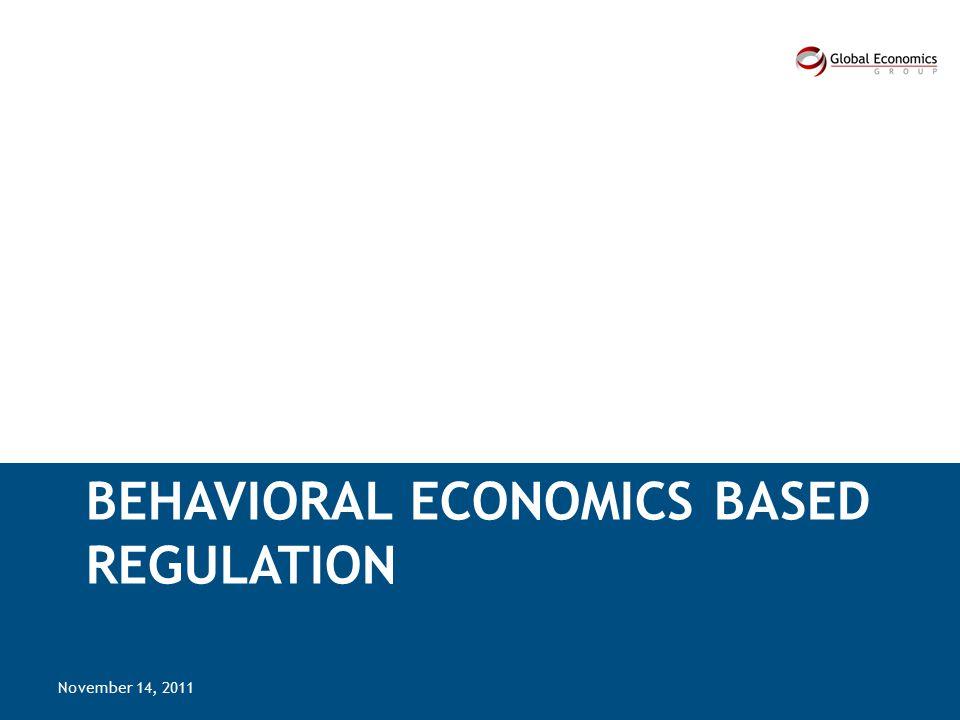 BEHAVIORAL ECONOMICS BASED REGULATION November 14, 2011