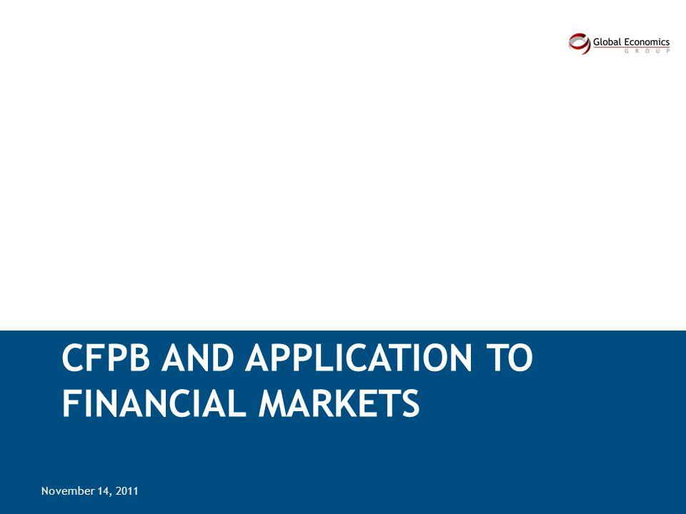 CFPB AND APPLICATION TO FINANCIAL MARKETS November 14, 2011