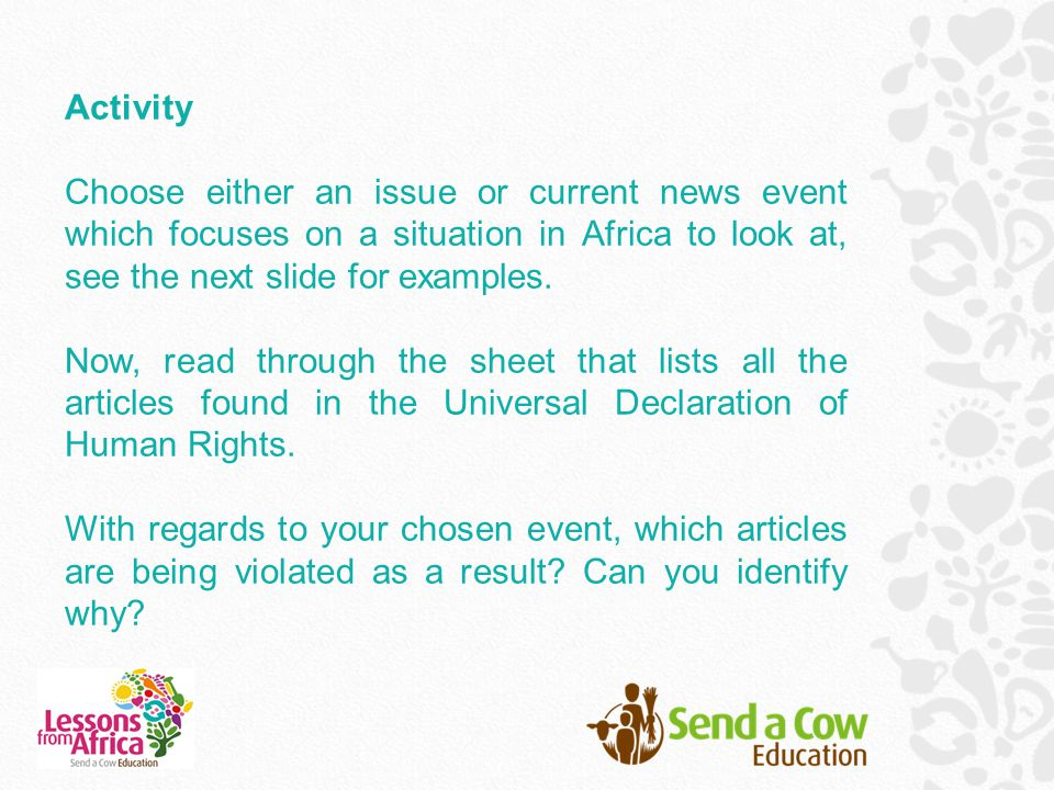 Activity Choose either an issue or current news event which focuses on a situation in Africa to look at, see the next slide for examples.