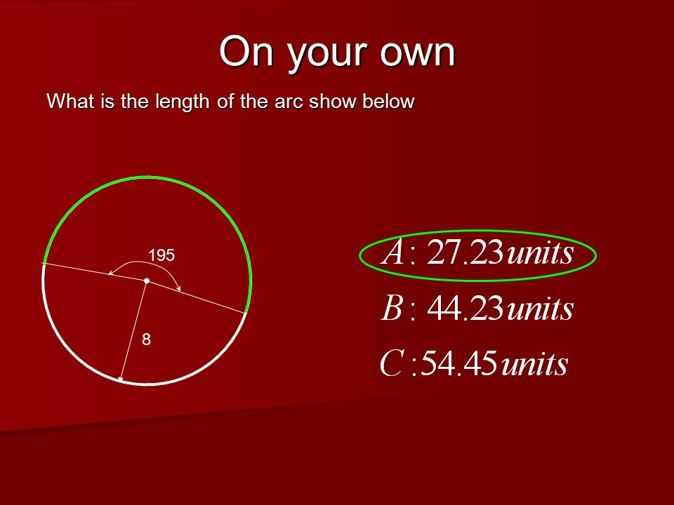 On your own What is the length of the arc show below 8 195