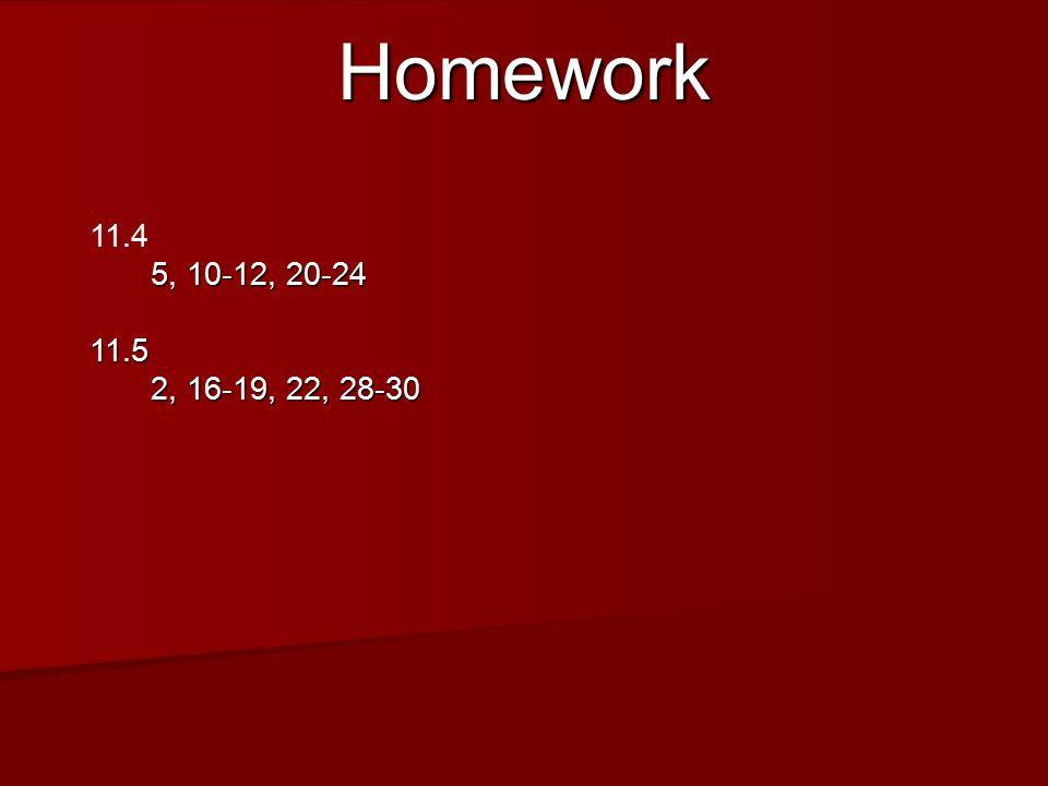 Homework 11.4 5, 10-12, 20-24 5, 10-12, 20-2411.5 2, 16-19, 22, 28-30 2, 16-19, 22, 28-30