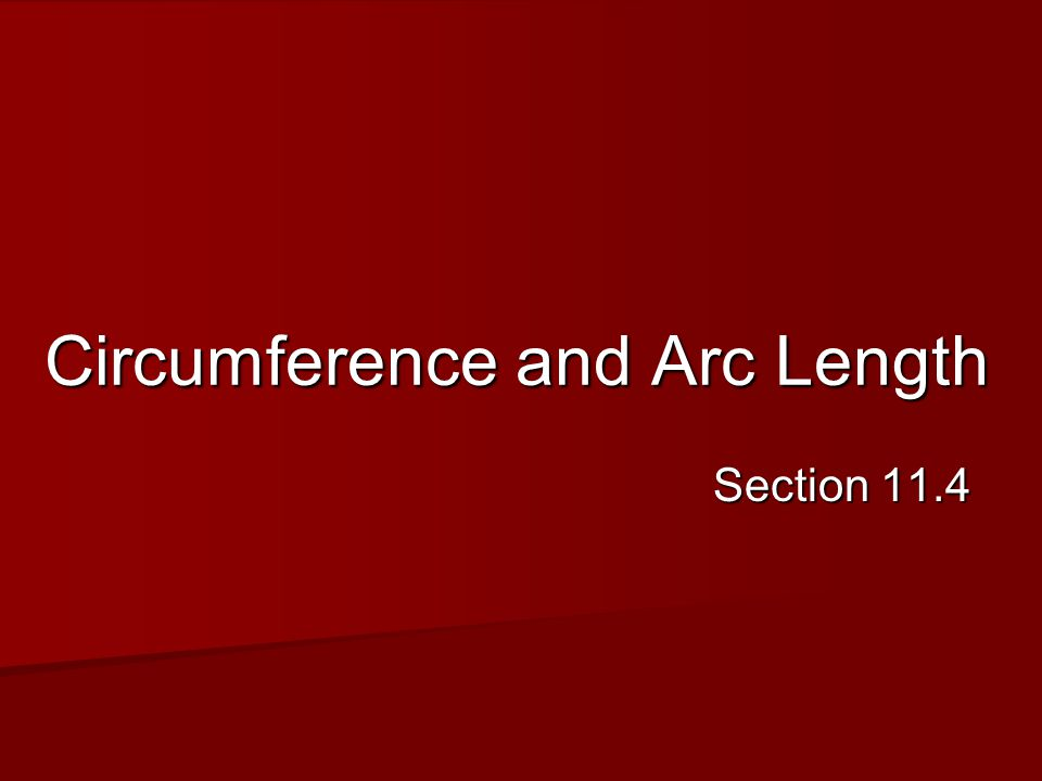 Circumference and Arc Length Section 11.4