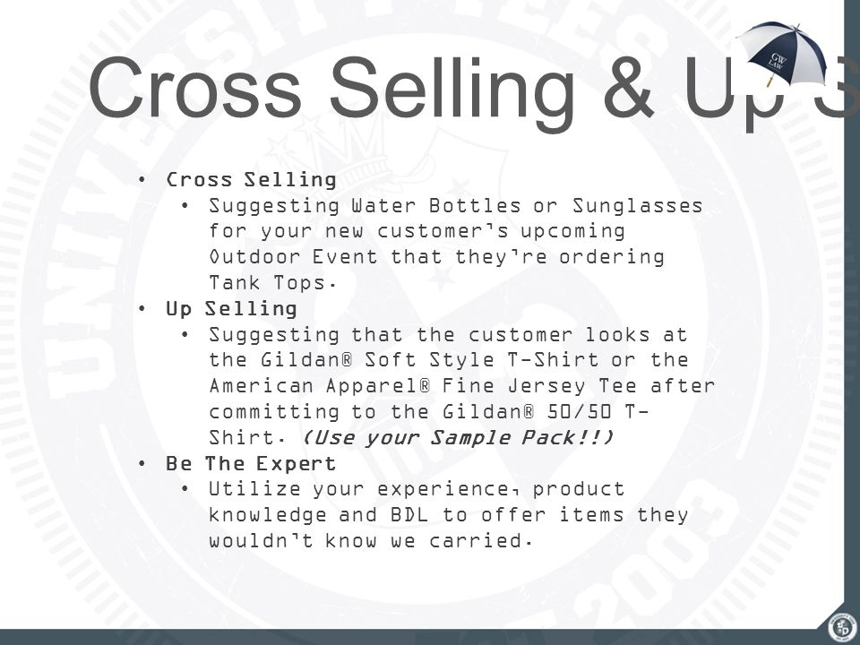 Cross Selling & Up Selling Cross Selling Suggesting Water Bottles or Sunglasses for your new customer's upcoming Outdoor Event that they're ordering T