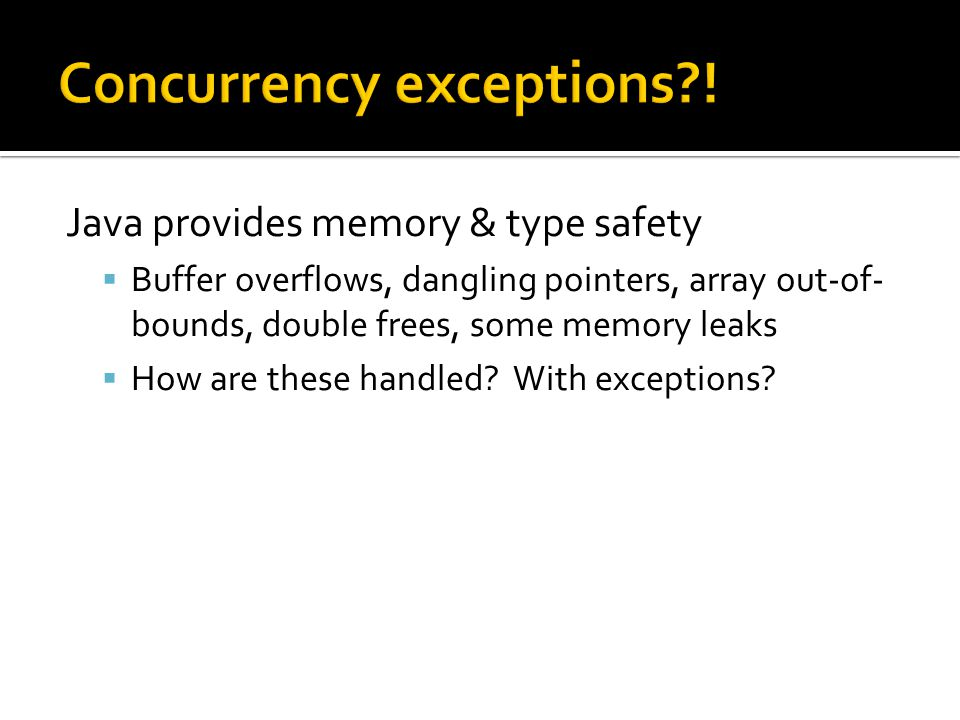  Buffer overflows, dangling pointers, array out-of- bounds, double frees, some memory leaks  How are these handled.