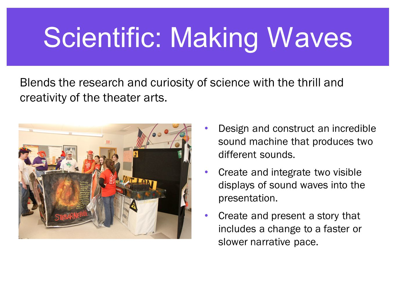 Scientific: Making Waves Design and construct an incredible sound machine that produces two different sounds.
