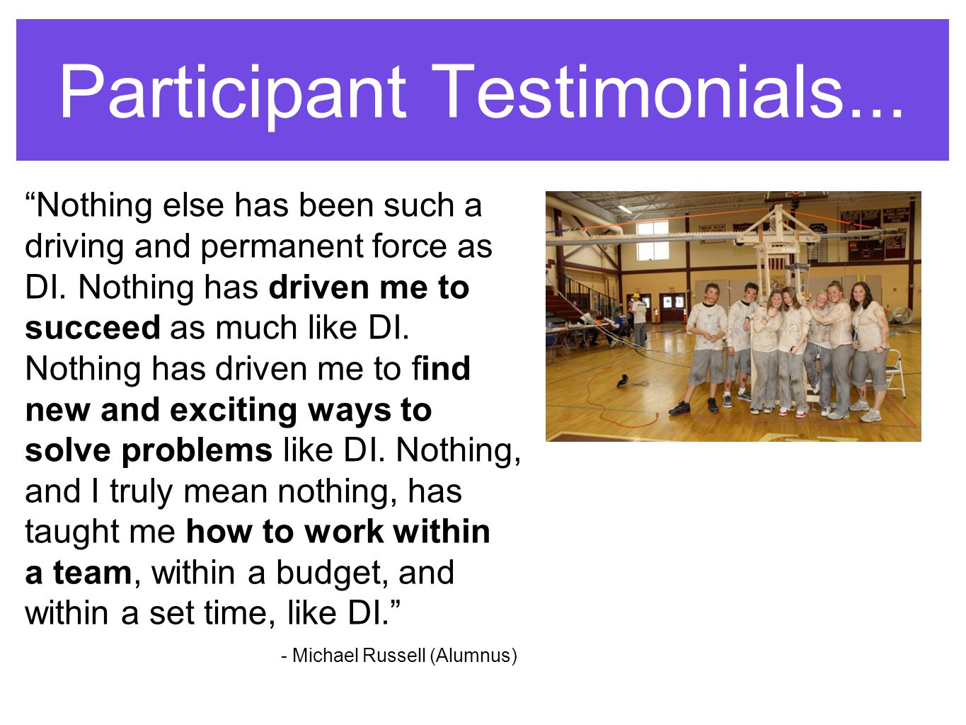 Participant Testimonials... Nothing else has been such a driving and permanent force as DI.