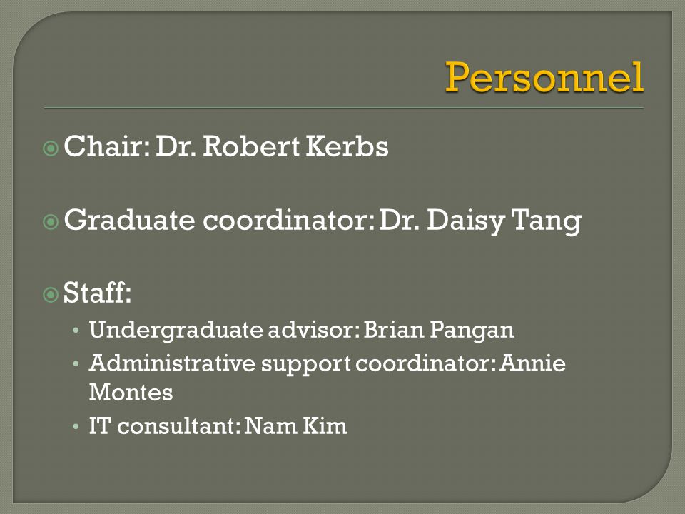  Chair: Dr. Robert Kerbs  Graduate coordinator: Dr.