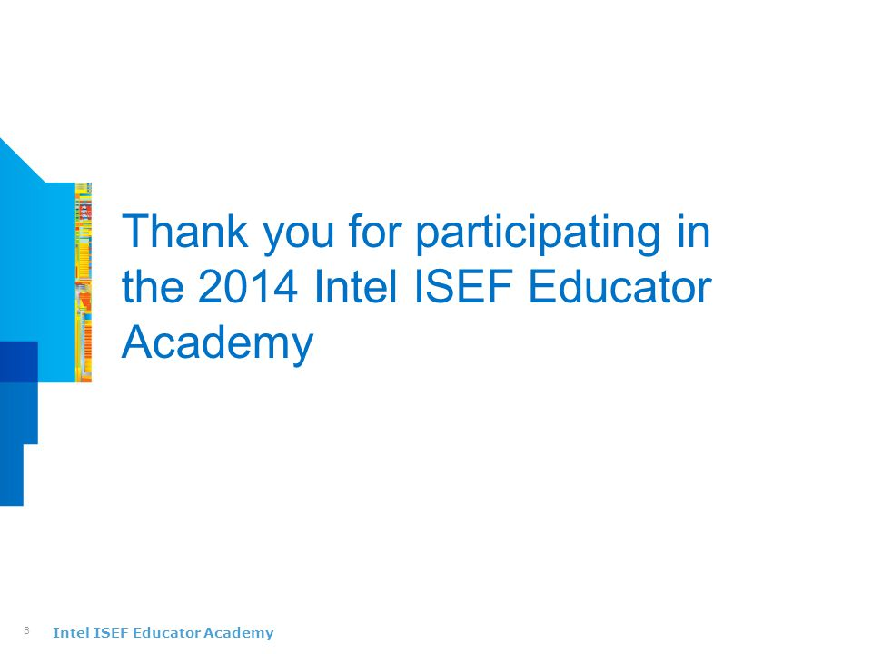 Intel ISEF Educator Academy Thank you for participating in the 2014 Intel ISEF Educator Academy 8