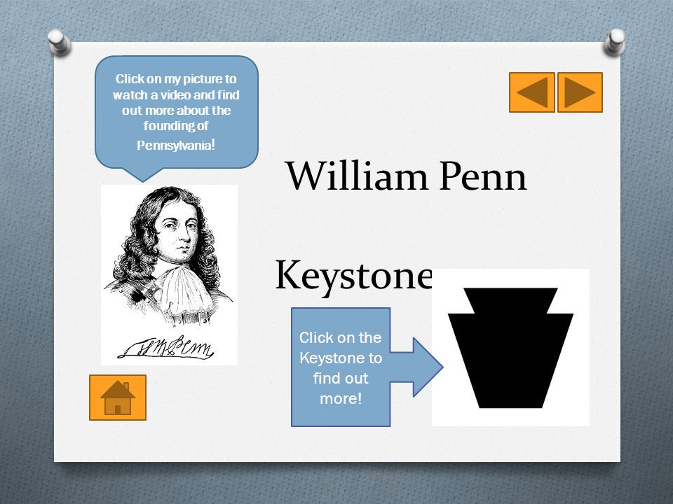 William Penn Keystone Click on my picture to watch a video and find out more about the founding of Pennsylvania .