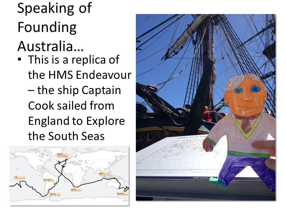 Speaking of Founding Australia… This is a replica of the HMS Endeavour – the ship Captain Cook sailed from England to Explore the South Seas