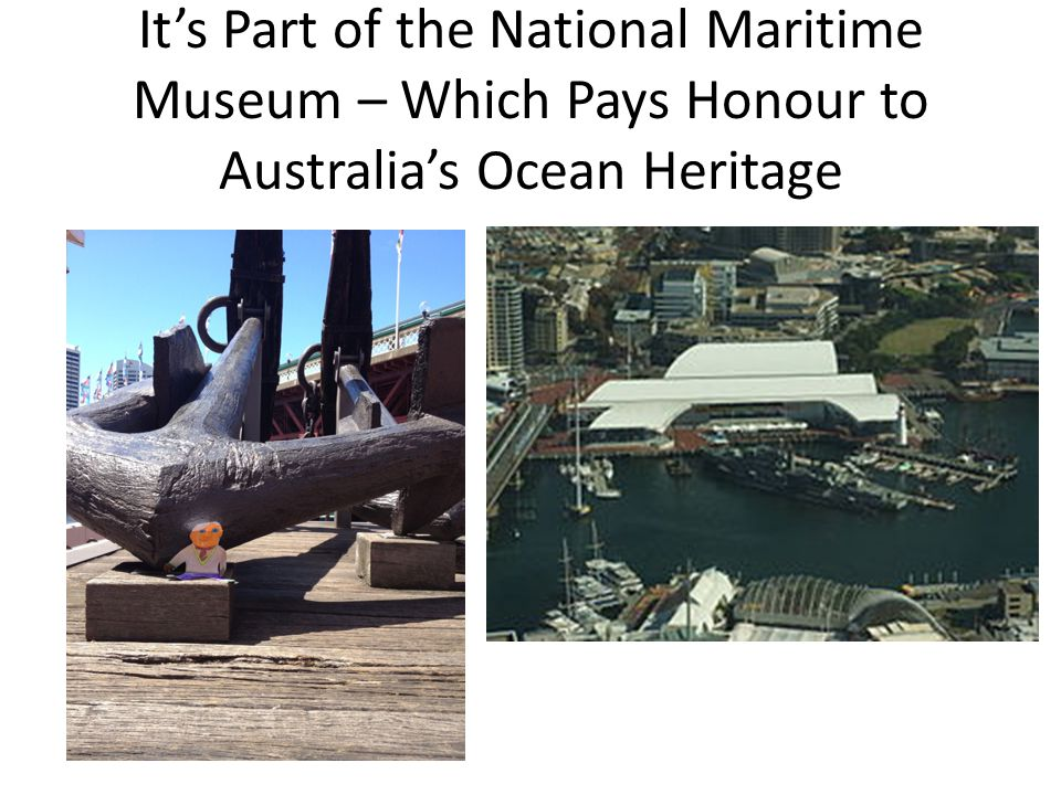 It's Part of the National Maritime Museum – Which Pays Honour to Australia's Ocean Heritage