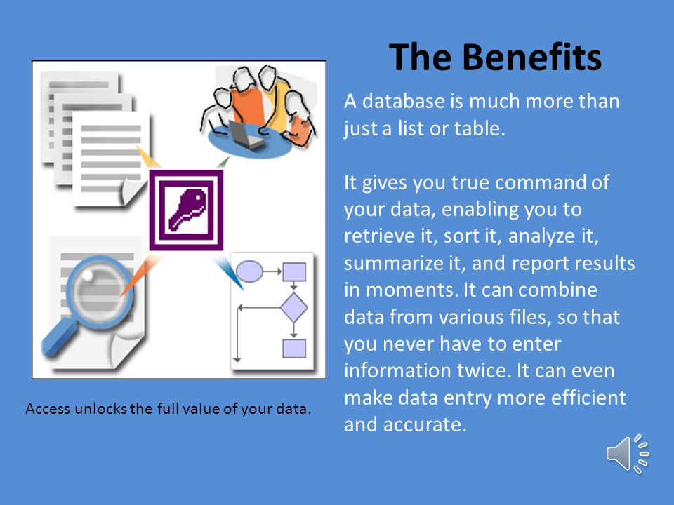 The Benefits A database is much more than just a list or table.